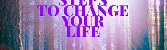 STEPS TO CHANGE YOUR LIFE