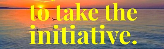 Challenge Yourself to Take the Initiative. Your Life Depends on It.